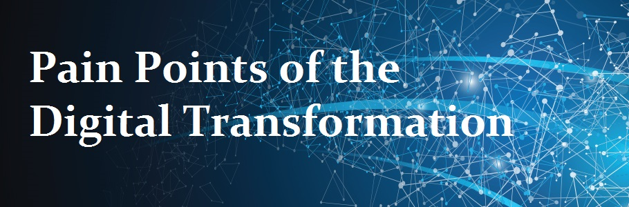 Pain Point of the Digital Transformation